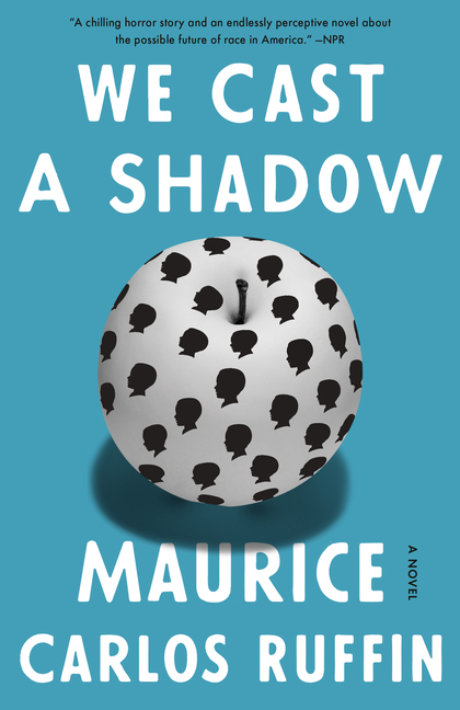 We Cast a Shadow: A Novel. Maurice Carlos Ruffin