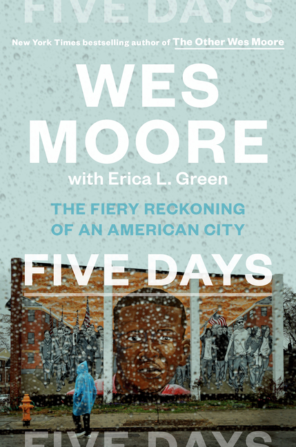 Five Days: The Fiery Reckoning of an American City. Wes Moore, Erica L. Green.