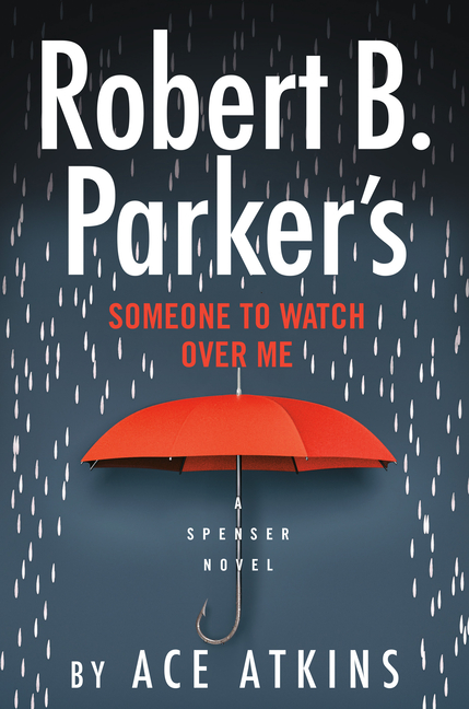 Robert B. Parker's Someone to Watch Over Me (Spenser). Ace Atkins
