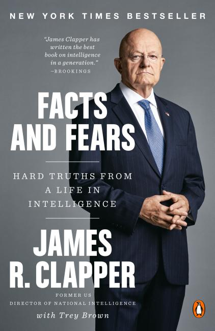 Facts and Fears: Hard Truths from a Life in Intelligence. James R. Clapper, Trey Brown.