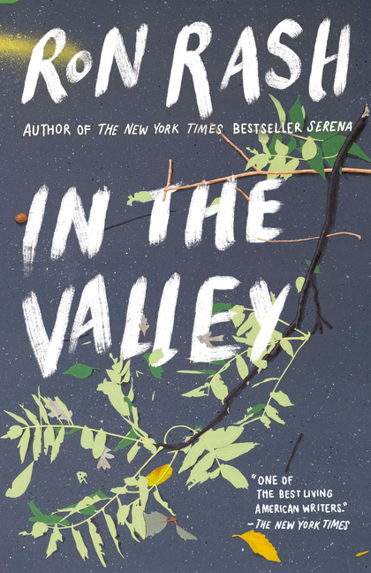 In the Valley: Stories and a Novella Based on SERENA. Ron Rash.