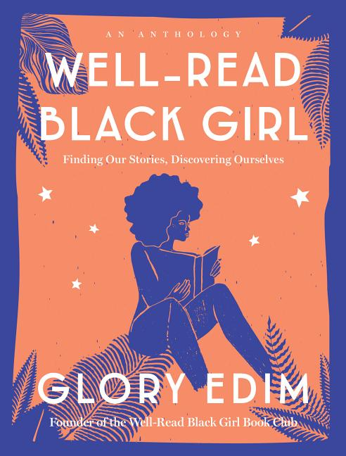 Well-Read Black Girl: Finding Our Stories, Discovering Ourselves. Glory Edim.