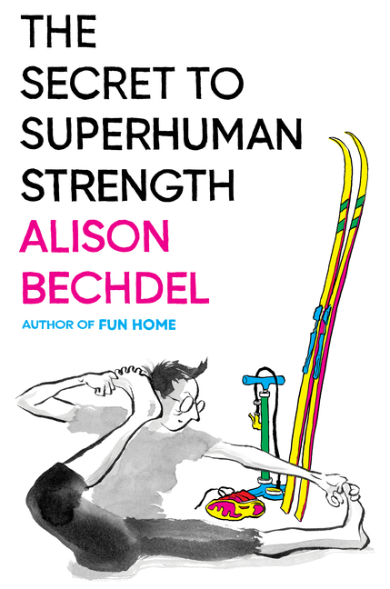 The Secret to Superhuman Strength. Alison Bechdel