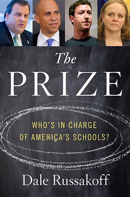 The Prize: Who's in Charge of America's Schools? Dale Russakoff