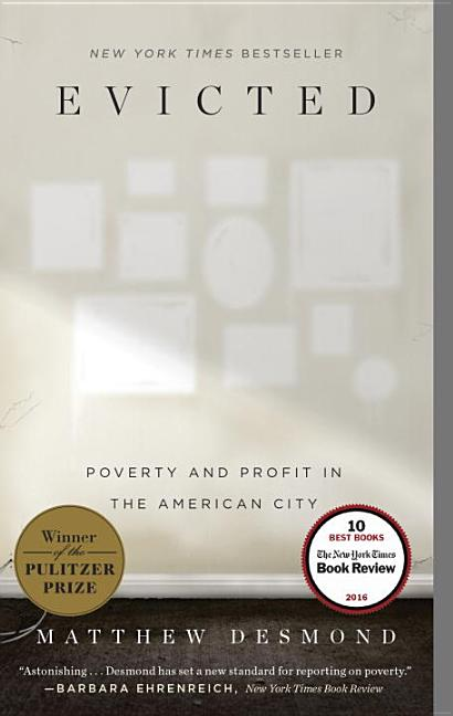 Evicted: Poverty and Profit in the American City. Matthew Desmond