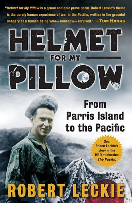 Helmet for My Pillow: From Parris Island to the Pacific. Robert Leckie