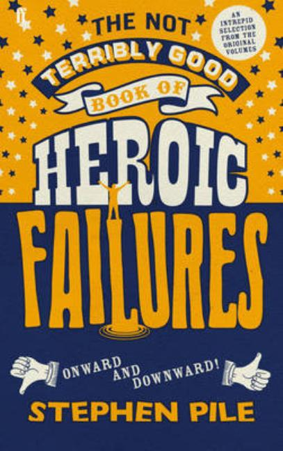 The Not Terribly Good Book of Heroic Failures: An intrepid selection from the original volumes. Stephen Pile.