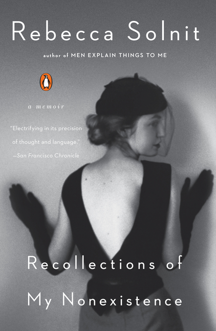 Recollections of My Nonexistence: A Memoir. Rebecca Solnit.