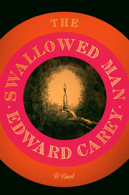 The Swallowed Man: A Novel. Edward Carey