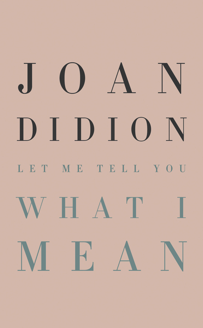 Let Me Tell You What I Mean. Joan Didion