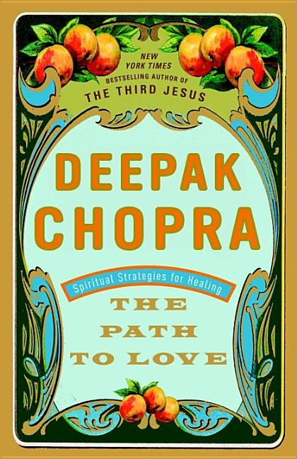 The Path to Love: Spiritual Strategies for Healing. Deepak Chopra M. D