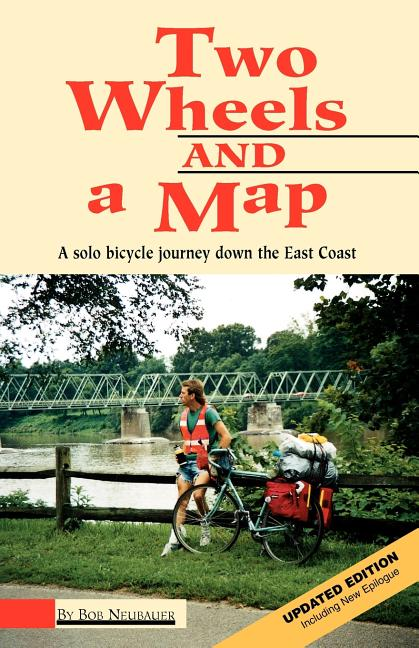 Two Wheels And A Map: A Solo Bicycle Journey Down The East Coast. Bob Neubauer