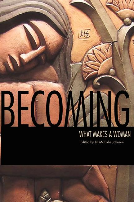 Becoming: What Makes a Woman. Jill McCabe Johnson.