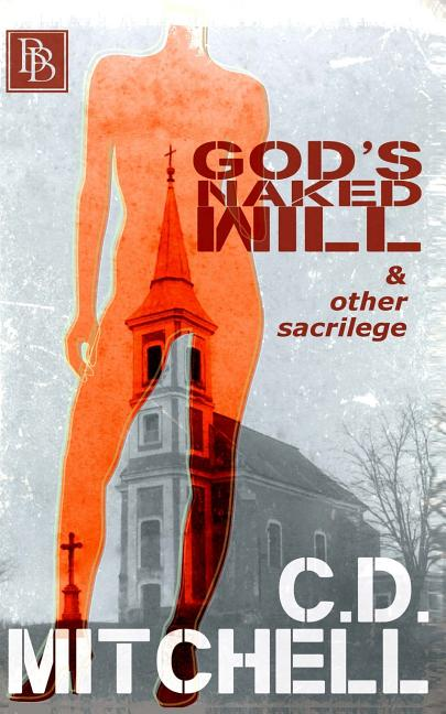 God's Naked Will. C D. Mitchell.