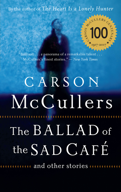 The Ballad of the Sad Cafe: and Other Stories. Carson McCullers