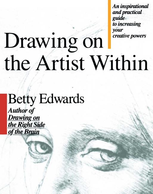 Drawing on the Artist Within: An Inspirational and Practical Guide to Increasing Your Creative Powers. Betty Edwards.