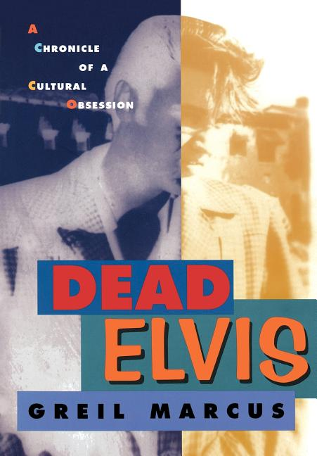 Dead Elvis: A Chronicle of a Cultural Obsession. Greil Marcus