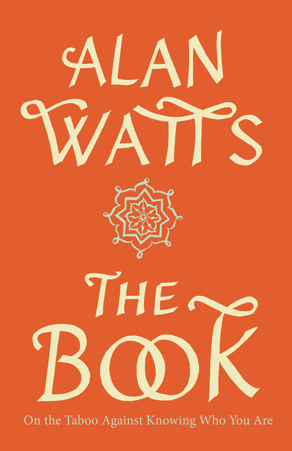 The Book: On the Taboo Against Knowing Who You Are. Alan Watts.