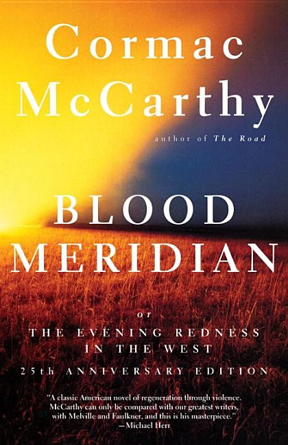 Blood Meridian: Or the Evening Redness in the West. Cormac McCarthy.