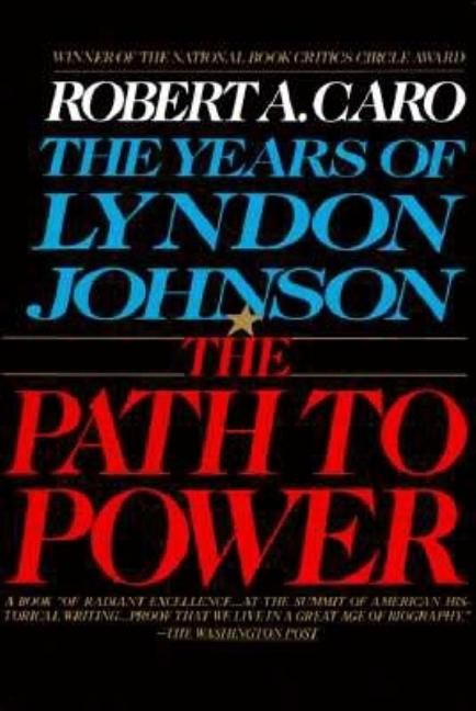 The Path to Power (The Years of Lyndon Johnson, Volume 1). Robert A. Caro