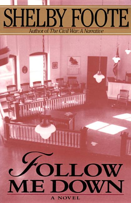 Follow Me Down: A Novel. Shelby Foote