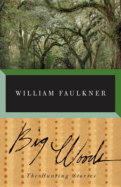Big Woods. William Faulkner