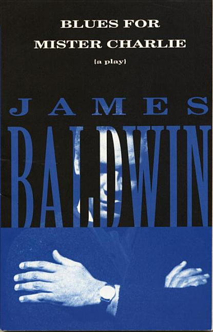 Blues for Mister Charlie: A Play. James Baldwin