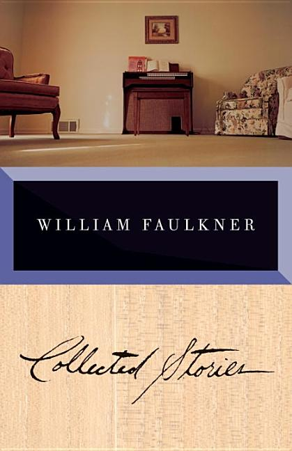 Collected Stories of William Faulkner. William Faulkner