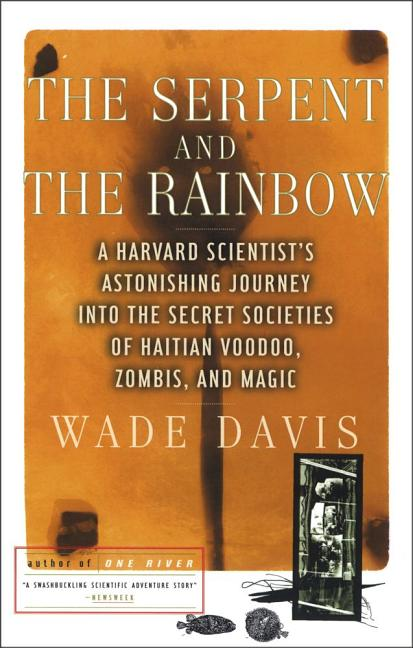 The Serpent and the Rainbow: A Harvard Scientist's Astonishing Journey into the Secret Societies of Haitian Voodoo, Zombis, and Magic. Wade Davis.