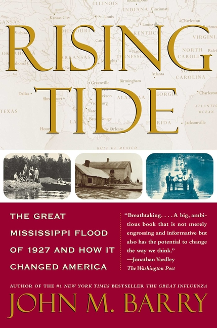 Rising Tide: The Great Mississippi Flood of 1927 and How it Changed America. John M. Barry