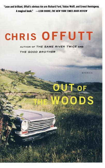 Out of the Woods: Stories. Chris Offutt