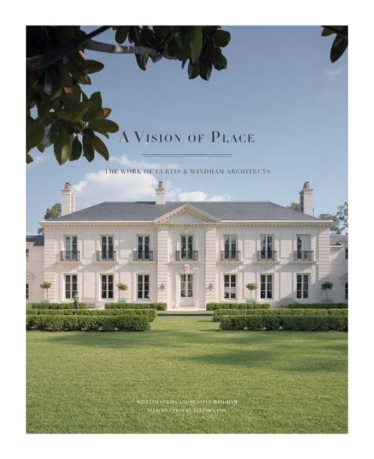 A Vision of Place: The Work of Curtis & Windham Architects. Russell Windham.