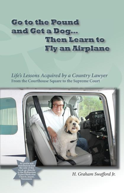 Go to the Pound and Get a Dog Then Learn to Fly an Airplane: Life's Lessons Acquired by a Country...