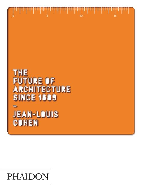 The Future of Architecture Since 1889. Jean-Louis Cohen