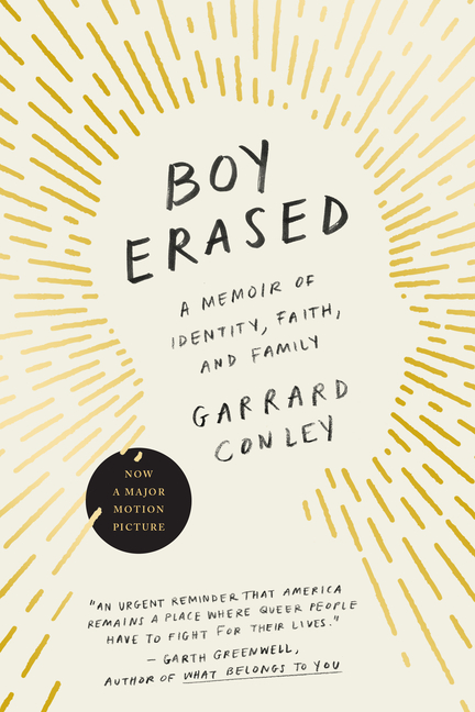 Boy Erased: A Memoir of Identity, Faith, and Family. Garrard Conley