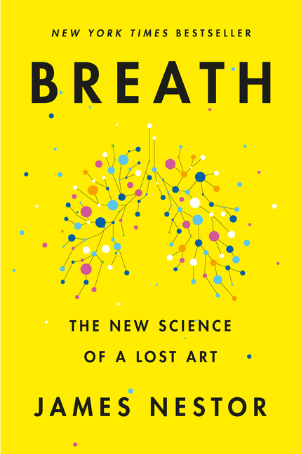 Breath: The New Science of a Lost Art. James Nestor.