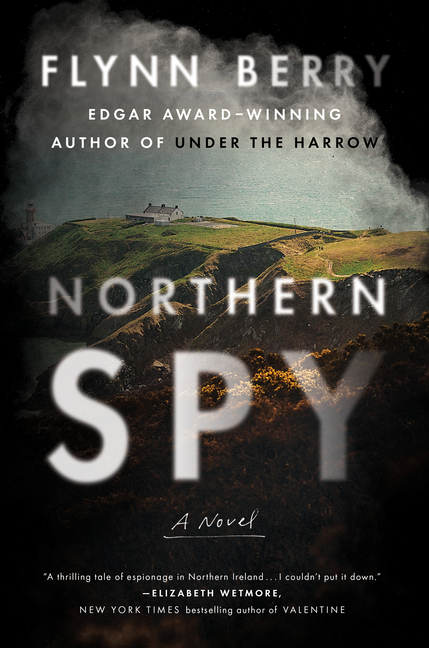 Northern Spy: A Novel. Flynn Berry