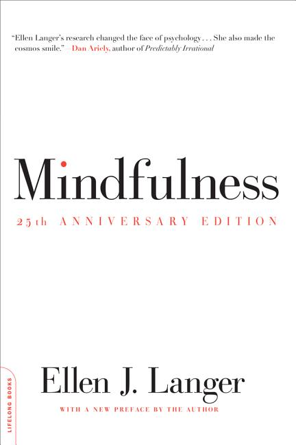 Mindfulness, 25th anniversary edition (A Merloyd Lawrence Book). Ellen J. Langer