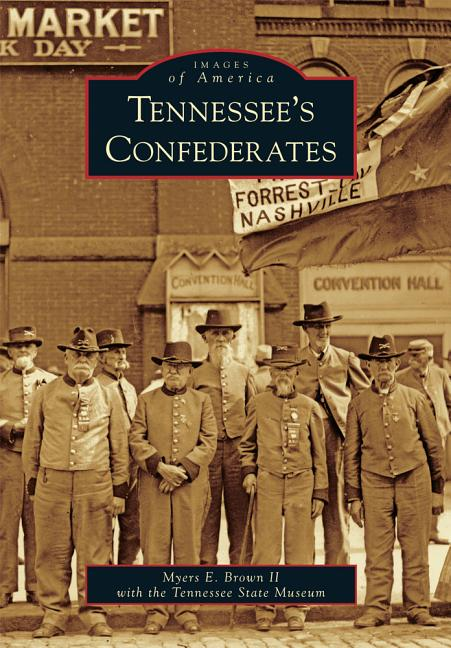 Tennessee's Confederates (Images of America). Myers E. Brown II