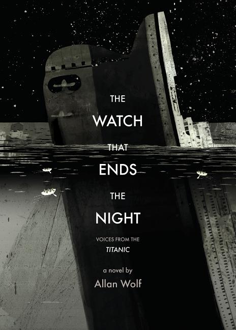 The Watch That Ends the Night: Voices from the Titanic. Allan Wolf