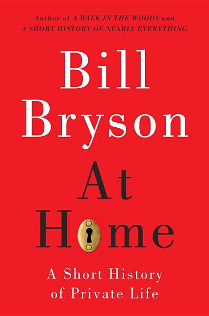At Home: A Short History of Private Life. Bill Bryson