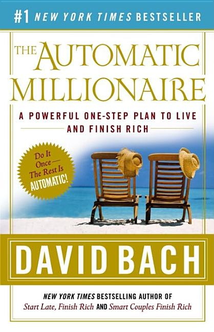 The Automatic Millionaire: A Powerful One-Step Plan to Live and Finish Rich. David Bach