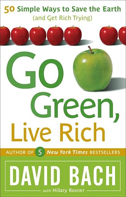 Go Green, Live Rich: 50 Simple Ways to Save the Earth and Get Rich Trying. David Bach, Hillary...