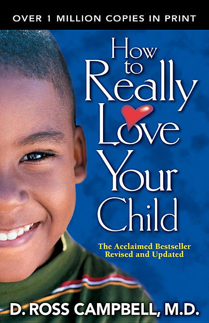 How to Really Love Your Child. Ross Campbell.