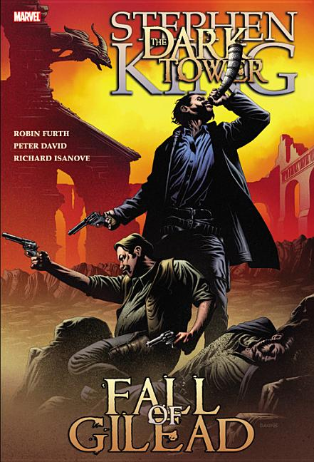 Stephen King's Dark Tower: The Fall of Gilead. Stephen King, Peter David, Robin Furth, Richard...