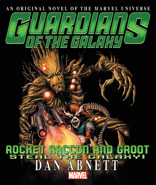 Rocket Raccoon & Groot: Steal the Galaxy! Prose Novel (Guardians of the Galaxy: Rocket Raccoon and Groot). Dan Abnett.