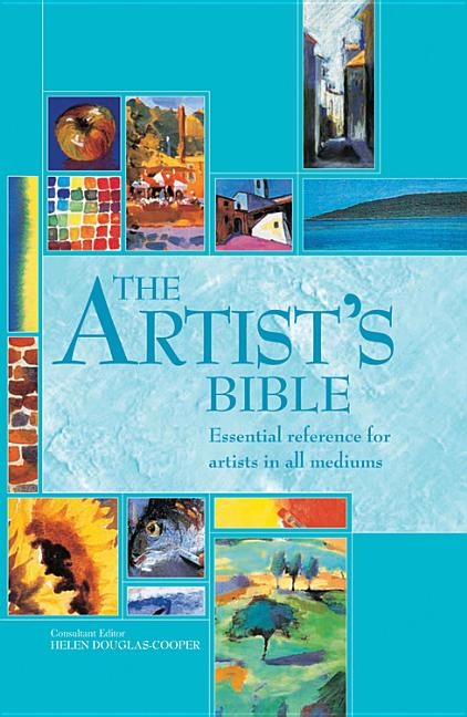 The Artist's Bible: Essential Reference for Artists in All Mediums (Artist's Bibles). Helen...