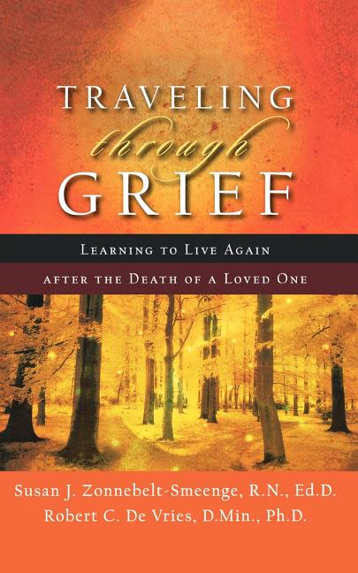 Traveling through Grief: Learning To Live Again After The Death Of A Loved One. Susan J....