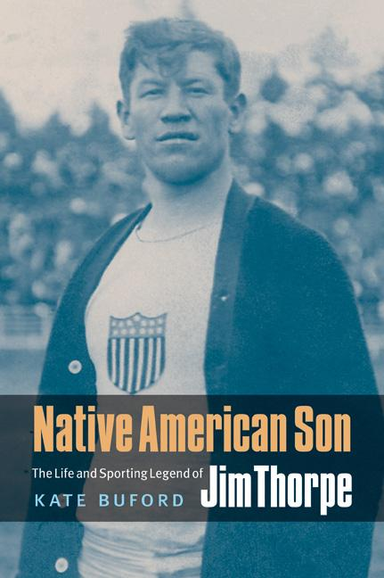 Native American Son: The Life and Sporting Legend of Jim Thorpe. Kate Buford