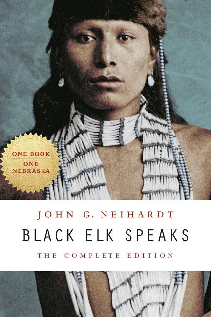 Black Elk Speaks: The Complete Edition. John G. Neihardt